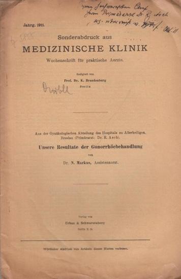 Markus, N.: Unsere Resultate der Gonorrhöebehandlung. Sonderabdruck aus 'Medizinische Klinik'. Wochenschrift für praktische Ärzte, Jahrgang 1911, Nr. 38.