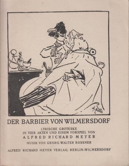 Meyer, Alfred Richard (1882 - 1956, das ist Munkepunke): Der Barbier von Wilmersdorf. Lyrische Groteske in vier Akten und einem Vorspiel. Musik von Georg Walter Rössner. Lyrische Flugblätter.