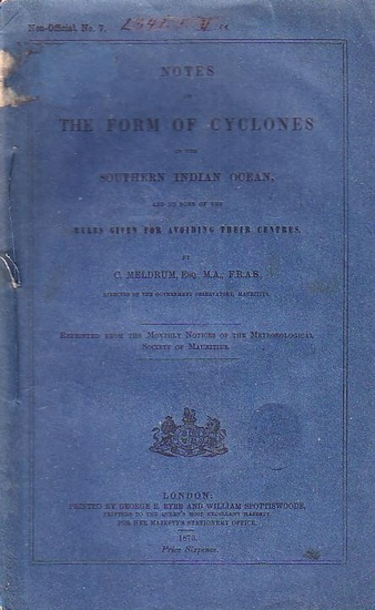 Meldrum, C.: Notes on the form of Cyclones in the Southern Indian Ocean, and on some of the rules given for avoiding their centres. Published by the Authority of the Meteorological Committee.