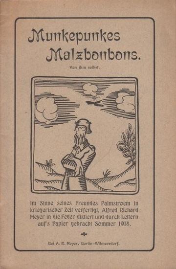 Meyer, Alfred Richard (1882 - 1956, das ist Munkepunke): Munkepunkes Malzbonbons. Von ihm selbst. Im Sinne seines Freundes Palmstroem in kriegerischer Zeit verfertigt...Lyrische Flugblätter. Gedruckt in Charleville.