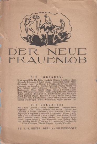 Meyer, Alfred Richard (1882 - 1956, das ist Munkepunke, hier als Herausgeber): Der neue Frauenlob. Die Lobenden (Sammlung von Gedichten der jungen expressionistischen Dichter auf geliebte und verehrte Frauen…). Die Gelobten. Mit einem Vorwort von ARM. ...