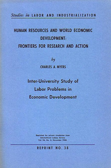 Myers, Charles A. Human Resources and World Economic Development. Frontiers for Research and Action. Inter-University Study of Labor Problems in Economic Development. Reprinted for private circulation from The South Atlantic Quarterly Vol. 94, No. 5, Nove