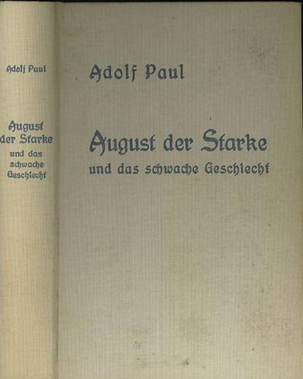 Paul, Adolf: August der Starke und das schwache Geschlecht. Historischer Roman.