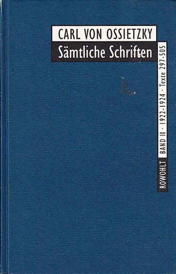 Ossietzky, Carl von / Boldt, Bärbel ; Grathoff, Dirk ; Sartorius, Michael (Hrsg.) Carl von Ossietzky sämtliche Schriften (Oldenburger Ausgabe): Bd. II: 1922 - 1924, Texte 297-505.