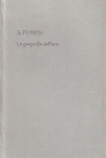 Pennesi, Giuseppe: La geografia dell'oro. Discorso inaugurale dell'anno scolastico 1904 - 1905. Letto nell'Aula magna della R. Universita di Padova 5 dicembre 1904.