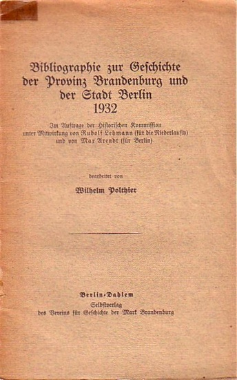 Mark Brandenburg / Berlin. - Polthier, Wilhelm: Bibliographie zur Geschichte der Provinz Brandenburg und der Stadt Berlin 1932, 1933, 1934, 1936, 1937 und 1940. & Hefte. Im Auftrage der Historischen Kommission.