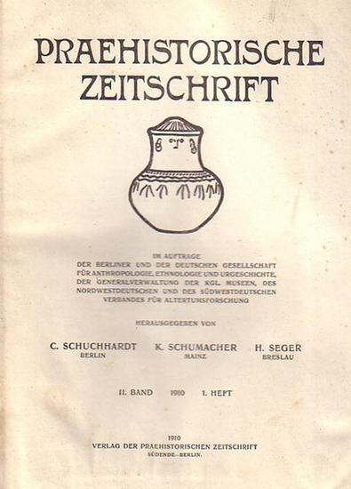 Praehistorische Zeitschrift .- Schuchardt, C. ; Schumacher, K. ; Seger, H. (Hrsg.) Praehistorische Zeitschrift. II. Band 1910 enthaltend Hefte 1-4.