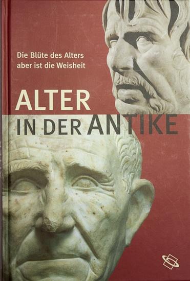 Prittwitz, Hans Hoyer von ; Gaffron, Marion Nickel: Alter in der Antike : Die Blüte des Alters aber ist die Weisheit. Katalog zur Ausstellung im LVR-LandesMuseum Bonn 25. 2. - 7. 6. 2009.