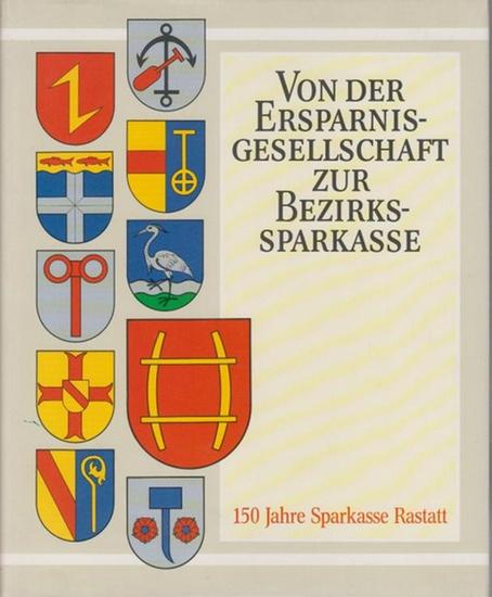 Rastatt. - Schäfer, Arthur ua. (Red.): Von der Ersparnisgesellschaft zur Bezirkskasse : 150 Jahre Sparkasse Rastatt.