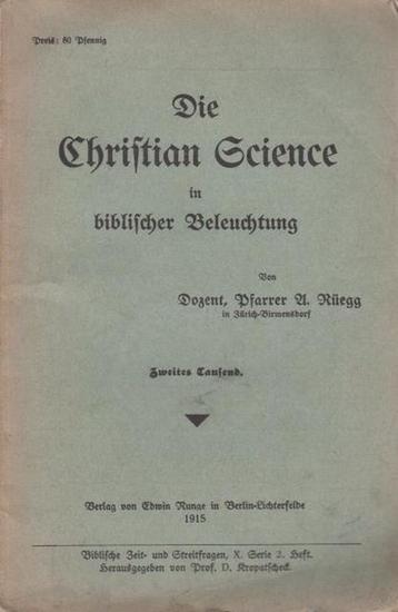 Rüegg, A. Die Christian Science in biblischer Beleuchtung. (= Biblische Zeit- und Streitfragen, Serie X, Heft 2.