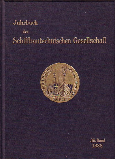 Schiffbau. - Jahrbuch der Schiffbautechnischen Gesellschaft im NS-Bund Deutscher Technik. 39. Band 1938.
