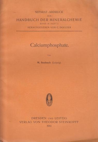 Seebach, M.: Calciumphosphate. Separat - Abdruck aus: Handbuch der Mineralchemie, Band III, Heft 3, 1914.
