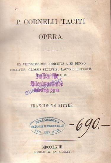 Tacitus, Publius Cornelius: P. Cornelii Taciti Opera. Ex vetustissimis codicibus a se denvo collatis, glossis seclusis, lacundis retectis, mendis correctis. Recensuit Franciscus Ritter.
