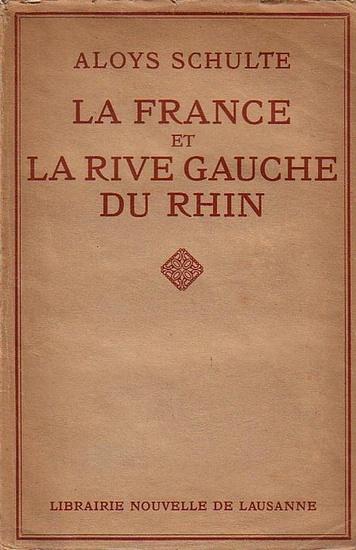 Schulte, Aloys: La France et la Rive gauche du Rhin.