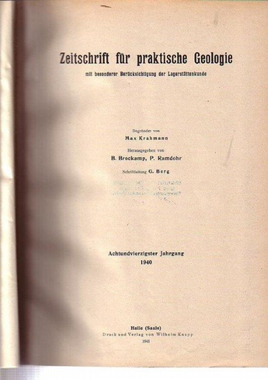 Zeitschrift für praktische Geologie - Krahmann, Max (Begr.) & Brockamp, B. & Ramdohr, P. (Hg.): Zeitschrift für praktische Geologie mit besonderer Berücksichtigung der Lagerstättenkunde. Achtundvierzigster (48.) Jahrgang 1940.