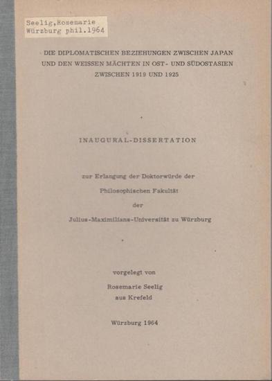 Seelig, Rosemarie: Die diplomatischen Beziehungen zwischen Japan und den weissen Mächten in Ost- und Südostasien zwischen 1919 und 1925. Inaugural-Dissertation.