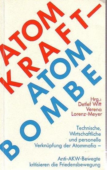 Witt, Detlef und Meyer, Verena Lorenz-Meyer (Herausgeber): Atomkraft - Atombombe. Technische, wirtschaftliche und personelle Verknüpfung der Atommafia. Anti - AKW - Bewegte kritisieren die Friedensbewegung.