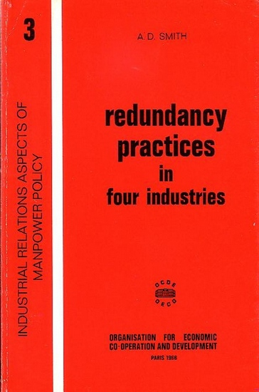Smith, A.D.: Redundancy practices in four industries. A Comparison of Structural Redundancy Practices in the Railway, Steel, Cotton Textiles and Telecommunications industries of the United States und the United Kingdom.
