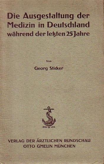 Sticker, Georg: Die Ausgestaltung der Medizin in Deutschland während der letzten 25 Jahre. Rede.