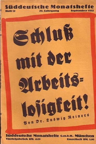 Süddeutsche Monatshefte - Reiners, Ludwig Süddeutsche Monatshefte. 29. Jahrgang. Heft 12 von September 1932 - Schluß mit der Arbeitslosigkeit!