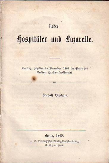 Virchow, Rudolf: Ueber Hospitäler und Lazarette. Vortrag, gehalten im December 1866 im Saale des Berliner Handwerker-Vereins.