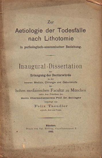 Taendler, Felix: Zur Aetiologie der Todesfälle nach Lithotomie in pathologisch-anatomischer Beziehung. Dissertation an der Universität zu München, 1892.
