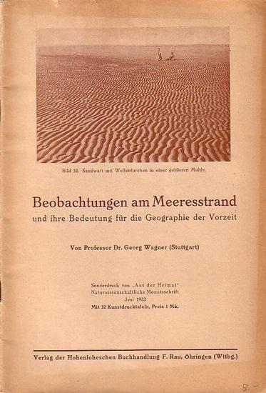 """Wagner, Georg Beobachtungen am Meeresstrand und ihre Bedeutung für die Georgraphie der Vorzeit. Sonderdruck aus: """"Aus der Heimat"""", Naturwissenschaftliche Monatsschrift Juni 1932."""
