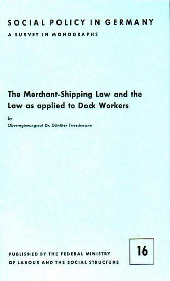 Trieschmann, Günther: The Merchant-Shipping Law and the Law as applied to Dock Workers.