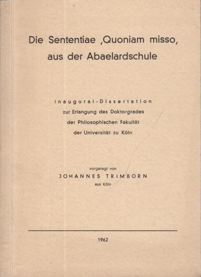 Abaelard. - Trimborn, Johannes: Die Sententiae 'Quoniam misso' aus der Abaelardschule. Mit einem Vorwort. Dissertation an der Universität Köln 1962.