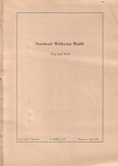 Wolff, Wilhelm: Nachruf Wilhelm Wolff. Weg und Werk. Sonderdruck aus Geologisches Jahrbuch, Band 66, Seiten XXXIX - LIV, Hannover, Mai 1952.
