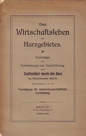 Harz. - Vereinigung für staatswissenschaftliche Fortbildung (Hrsg.): Das Wirtschaftsleben des Harzgebietes. Vorträge zur Vorbereitung und Durchführung einer Studienfahrt durch den Harz im Winterkursus 1910 / 1911. Vorträge: 1. Die allgemeinen Grundlage...
