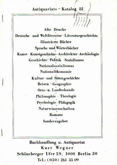 Wegner, Kurt: Antiquariats - Katalog 22, Februar 1977 mit über 2400 Positionen: Buchhandlung und Antiquariat Kurt Wegner, Schöneberger Ufer 59, Berlin.