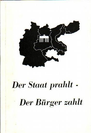 Weiss, Franz-Karl: Der Staat prahlt - Der Bürger zahlt. Mit Vorwort und Einleitung.