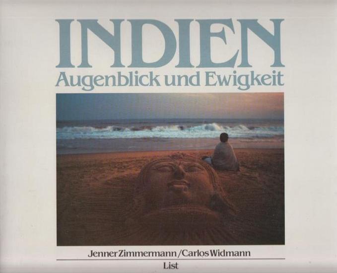 Zimmermann, Jenner: Indien. Augenblick und Ewigkeit. Mit einem Text von Carlos Widmann.