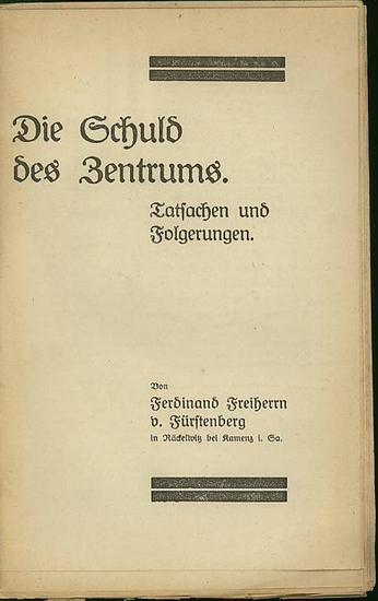 Fürstenberg, Ferdinand Freiherr von: Die Schuld des Zentrums. Tatsachen und Folgerungen.