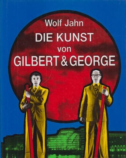Gilbert & George - Jahn, Wolf: Die Kunst von Gilbert und George oder eine Ästhetik der Existenz. Mit Vorwort und Einleitung.