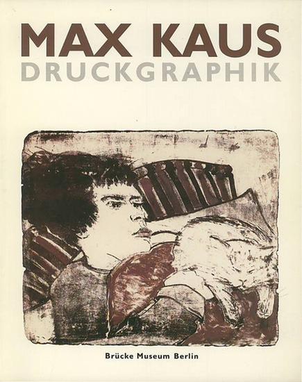 Kaus, Max. - Moeller, Magdalena M. (Hrsg.): Max Kaus - Druckgraphik : Holzschnitt, Radierung, Lithographie, Siebdruck. Mit Beiträgen von Meike Hoffmann und Markus Krause.
