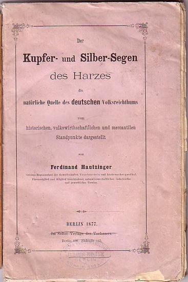 Hautzinger, Ferdinand: Der Kupfer- und Silber-Segen des Harzes die natürliche Quelle des deutschen Volksreichthums vom historischen, volkswirthschaftlichen und mercantilen Standpunkte dargestellt.