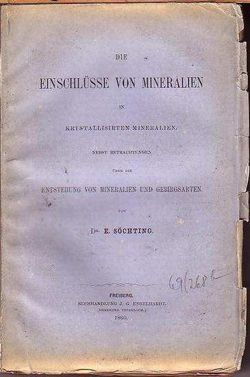 Söchting, E.: Die Einschlüsse von Mineralien in krystallisirten Mineralien nebst Betrachtungen über die Entstehung von Mineralien und Gebirgsarten. Mit Vorwort.