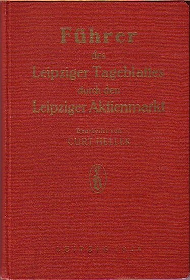 Leipziger Tageblatt. - Heller, Curt (Bearbeiter): Führer des Leipziger Tageblattes durch den Leipziger Aktienmarkt.