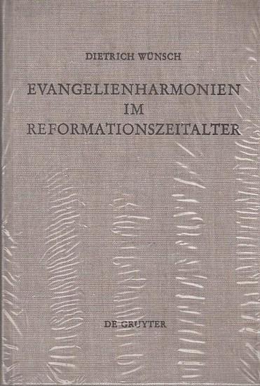 Evangelien - Wünsch, Dietrich: Evangelienharmonien im Reformationszeitalter. - Ein Beitrag zur Geschichte der Leben - Jesu - Darstellungen.