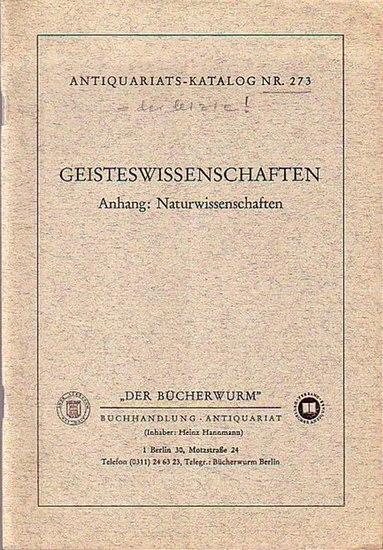 Bücherwurm, Der, Buchhandlung und Antiquariat Inhaber: Heinz Hannmann, Berlin, Motzstraße 24. - Antiquariats-Katalog Nr. 273: Geisteswissenschaften - Anhang: Naturwissenschaften. Mit 2175 Nummern.