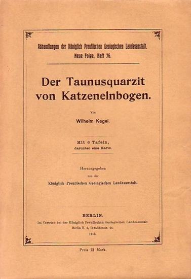 Kegel, Wilhelm: Der Taunusquarzit von Katzenelnbogen. (= Abhandlungen der Königlich Preußischen Geologischen Landesanstalt, Neue Folge, Heft 76).