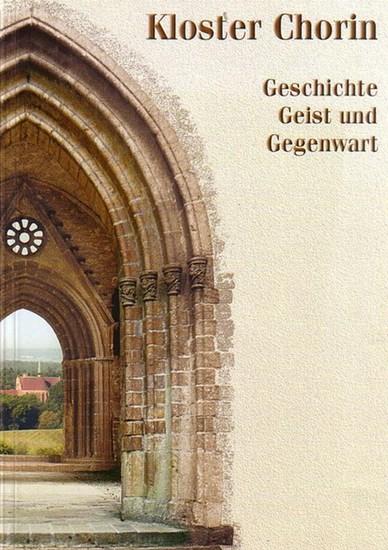 Chorin. - Gooß, Gisela / Christiane Köhler (Red.) u. a.: Kloster Chorin, Geschichte, Geist und Gegenwart. 725 - 900 Chorin - Citeaux Festschrift.