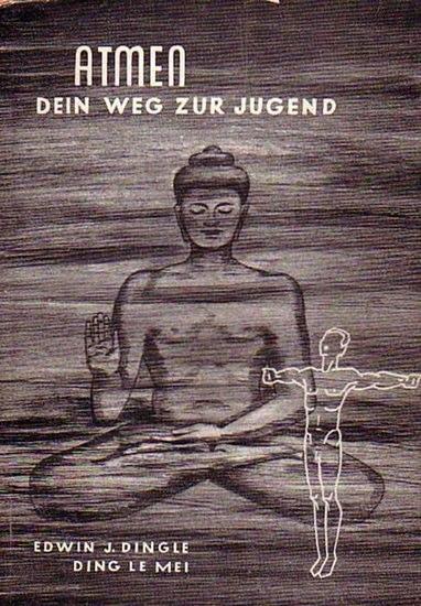 Dingle, Edwin J. (Ding Le Mei): Atmen - Dein Weg zur Jugend. Aus dem Amerikanischen von Mimi Koch und Kurt Runge.