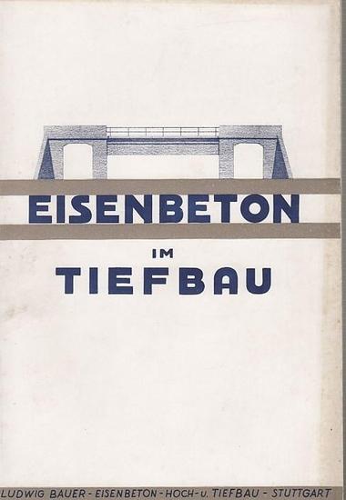 LUBAU. - Ludwig Bauer: Eisenbeton im Tiefbau. LUBAU.