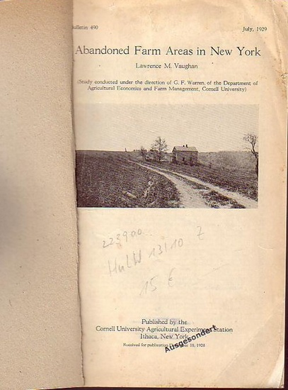 Vaughan, Lawrence M.: Abandoned Farm Areas in New York. Bulletin 490m July 1929. (Study conducted under the direction of G. F. Warren, of the Department of Agricultural Economics and Farm Management, Cornell University).