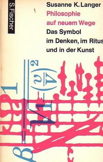Langer, Susanne K.: Philosophie auf neuem Wege. Das Symbol im Denken, im Ritus und in der Kunst. Aus dem Amerik. von Ada Löwith. (Fischer Paperbacks).