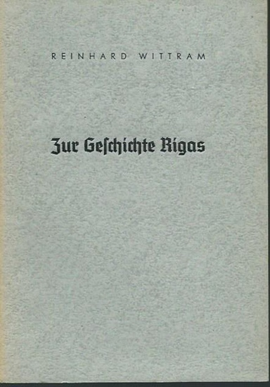 Riga. - Wittram, Reinhard: Zur Geschichte Rigas. Schicksale und Probleme im Rückblick auf 750 Jahre Stadtgeschichte 1201-1951.