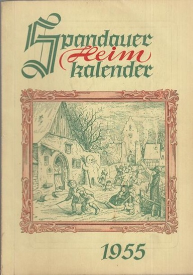 Berlin Spandau. - Schöpflin, Alfons (Bearb.): Spandauer Heimkalender. Jahrgang 1955.